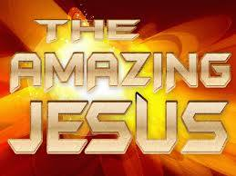 Talk 2: Jesus is Amazing, for everyone!